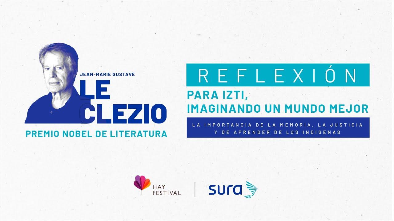 Reflexión | Le Clézio: La importancia de la memoria, la justicia y el aprender de los indígenas