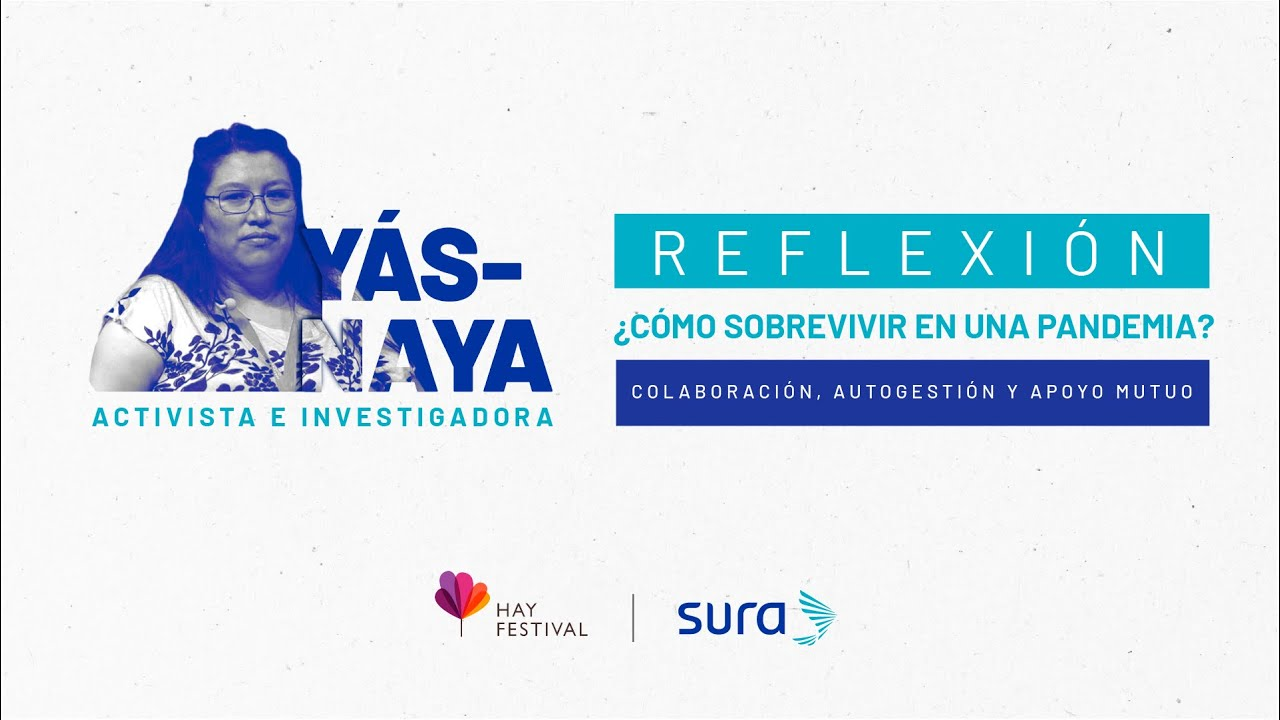 Reflexión l Yásnaya Elena Aguilar: ¿Cómo sobrevivir en una pandemia? Colaboración, autogestión y apoyo mutuo